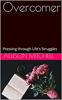 Overcomer: Pressing through Life's Struggles by [Allison Amber Mitchell, Nichole Cline, Merry Browning, Rebecca Lester, Jima Dunigan]