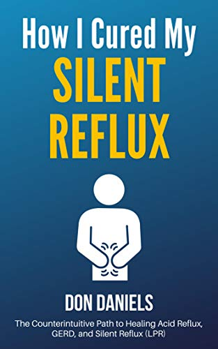 How I Cured My Silent Reflux: The Counterintuitive Path to Healing Acid Reflux, GERD, and Silent Reflux (LPR) (English Edition)