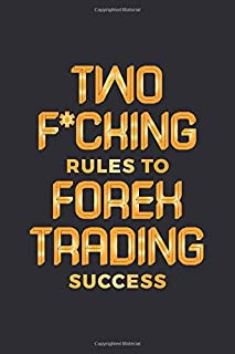 Two F*cking Rules to Forex Trading Success: Trading Journal Investor Uses for Sound Forex Trading Plan; Improve Daytrading...