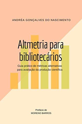 Altmetria para bibliotecários: Guia prático de métricas alternativas para avaliação da produção científica
