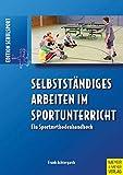 Selbstständiges Arbeiten im Sportunterricht: Ein Sportmethodenhandbuch (Edition Schulsport) - Frank Achtergarde