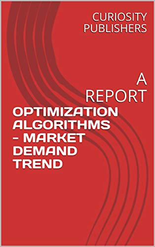 OPTIMIZATION ALGORITHMS - MARKET DEMAND TREND: A REPORT (English Edition)