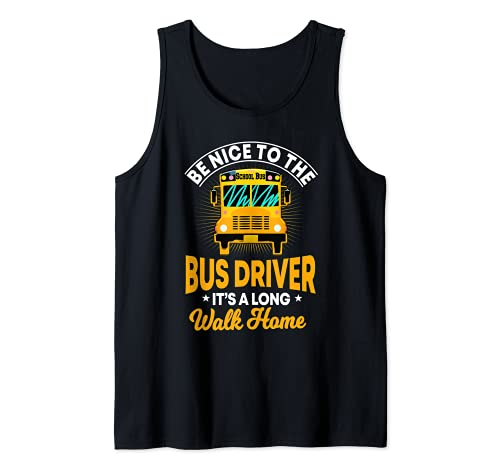 Schulbus Fahrer Geschenke Be Nice To Me It's A Long Walk Home Tank Top