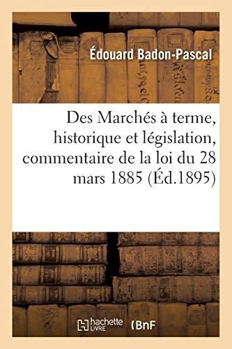 Des Marchés à terme, historique et législation, commentaire de la loi du 28 mars 1885