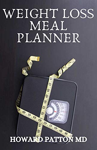 WEIGHT LOSS MEAL PLANNER: The Complete Guide To Delicious And Healthy Meal Plan Which Help You Lose Weight