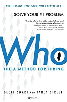Who: The A Method for Hiring by [Geoff Smart, Randy Street]