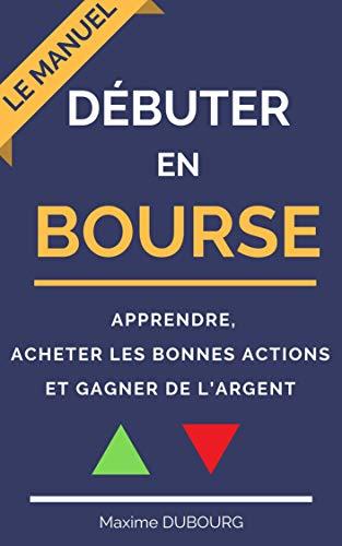 Débuter en bourse : le manuel pour apprendre, acheter les bonnes actions et gagner de l'argent (French Edition)