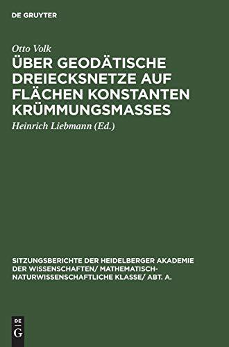 Über geodätische Dreiecksnetze auf Flächen konstanten Krümmungsmaßes (Sitzungsberichte der Heidelberger Akademie der Wissenschaften/ Mathematisch-Naturwissenschaftliche Klasse/ Abt. A.)