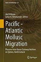Pacific - Atlantic Mollusc Migration: Pliocene Inter-Ocean Gateway Archives on Tjoernes, North Iceland (Topics in Geobiology, 52)