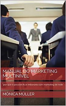 """Manual do Marketing Multinível: """"por que é possível ficar milionário com marketing de rede"""" (Portuguese Edition) by [Mônica Müller]"""