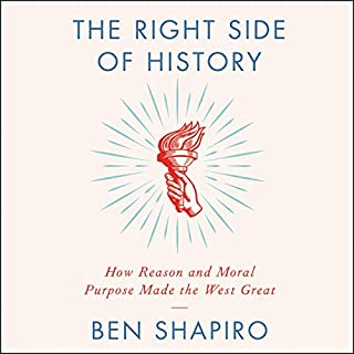 The Right Side of History     How Reason and Moral Purpose Made the West Great              By:                                                                                                                                 Ben Shapiro                               Narrated by:                                                                                                                                 Ben Shapiro                      Length: 6 hrs and 6 mins     55 ratings     Overall 4.9