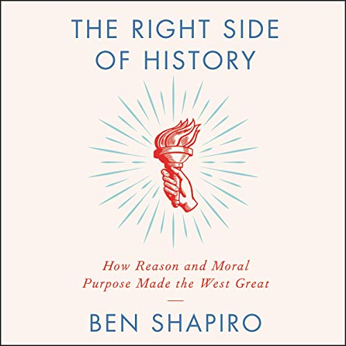 The Right Side of History     How Reason and Moral Purpose Made the West Great              By:                                                                                                                                 Ben Shapiro                               Narrated by:                                                                                                                                 Ben Shapiro                      Length: 6 hrs and 6 mins     3,792 ratings     Overall 4.8