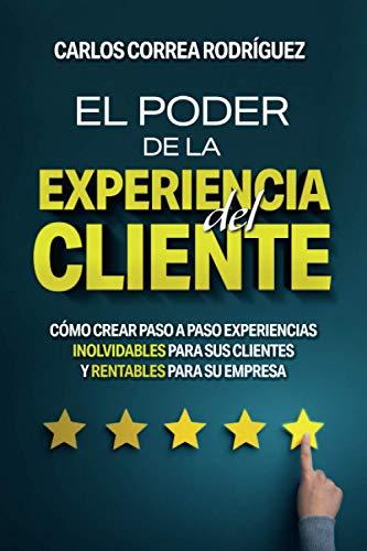 EL PODER DE LA EXPERIENCIA DEL CLIENTE: CÓMO CREAR PASO A P