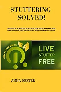 Stuttering Solved!: Definitive Solution For Speech Perfection Based On Natural Laws Discovered and Explained by Dr. Roman ...