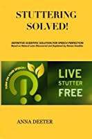 Stuttering Solved!: Definitive Solution For Speech Perfection Based On Natural Laws Discovered and Explained by Dr. Roman Snezhko