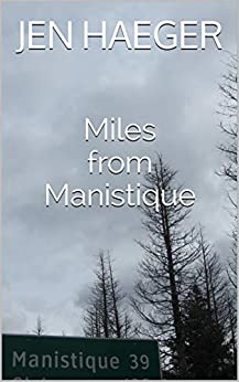 Miles from Manistique by [Jen Haeger, Scott Favre]