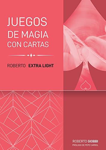 Roberto Extra Light: Juegos con cartas: Juego de Magia Con Cartas (Trilogía Roberto Light)