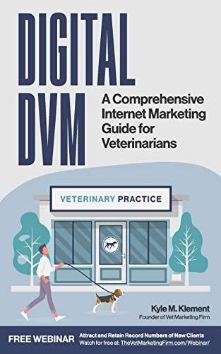 Digital DVM: A Comprehensive Internet Marketing Guide For Veterinarians