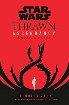 Star Wars  Thrawn Ascendancy  Book II  Greater Good   Star Wars  The Ascendancy Trilogy