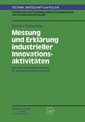 Messung und Erklärung industrieller Innovationsaktivitäten. mit einer empirischen Analyse für die westdeutsche Industrie (Technik, Wirtschaft und ... (Technik, Wirtschaft und Politik (2), Band 2)