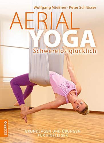 Aerial Yoga: Schwerelos glücklich: Grundlagen und Übungen für Einsteiger