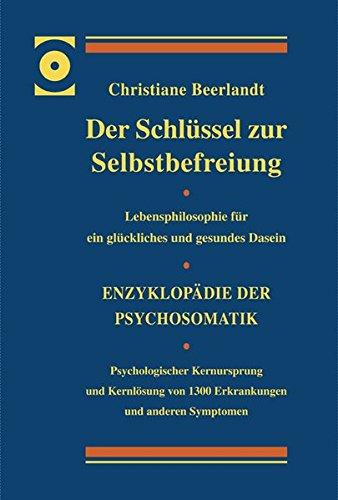 Der Schlüssel zur Selbstbefreiung - LUXUSAUSGABE: Enzyklopädie der Psychosomatik - Psychologischer Kernursprung und Kernlösung von 1300 Erkrankungen ... für ein glückliches und gesundes Dasein