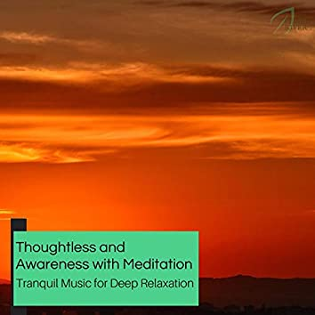 Thoughtless And Awareness With Meditation - Tranquil Music For Deep Relaxation