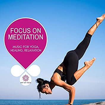 Focus On Meditation - Music For Yoga, Healing, Relaxation