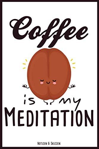 Coffee is my meditation - Notiz & Skizzenbuch: 200 verzierte Seiten | A5 | Liniert & Dotted | Notizbuch für Kaffee-Liebhaber | Kaffe Geschenke | Kaffeeliebe | Meditation & Yoga