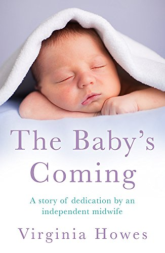 The Baby's Coming: A Story of Dedication by an Independent Midwife