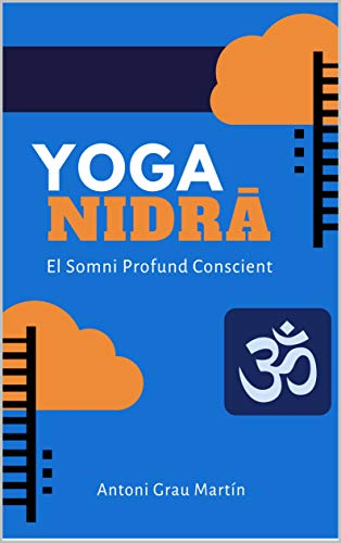 Yoga Nidrâ: El Somni Profund Conscient. Edició Revisada i Ampliada. Abril 2019 (Catalan Edition)
