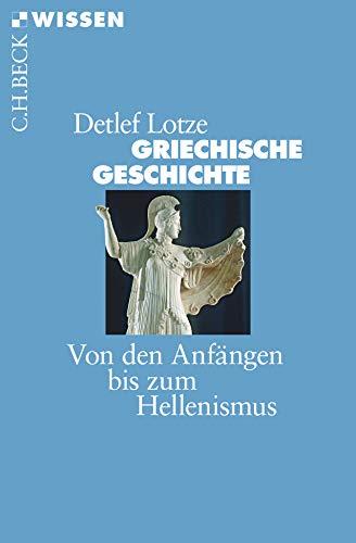 Griechische Geschichte: Von den Anfängen bis zum Hellenismus