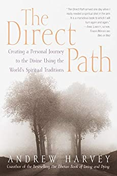 The Direct Path: Creating a Personal Journey to the Divine Using the World's Spirtual Traditions by [Andrew Harvey]