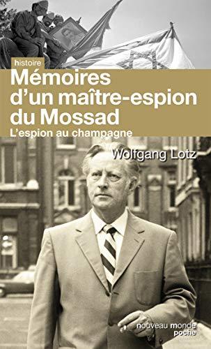 Mémoires d'un maître-espion du Mossad: L'Espion au champagne