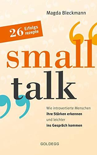 Smalltalk: Wie introvertierte Menschen ihre Stärken erkennen und leichter ins Gespräch kommen: Wie introvertierte Menschen ihre Stärken erkennen und leichter ins Gespräch kommen / 26 Erfolgsrezepte