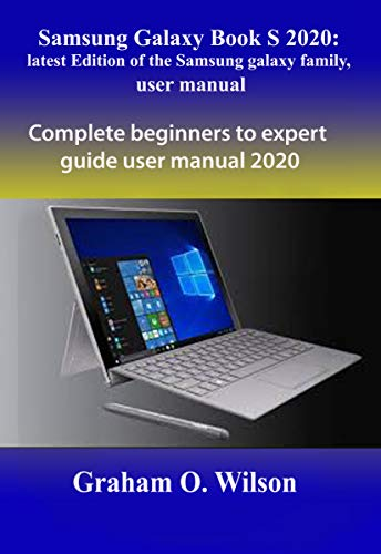 Samsung Galaxy Book S 2020: latest Edition of the Samsung galaxy family, user manual: Complete beginners to expert guide user manual 2020