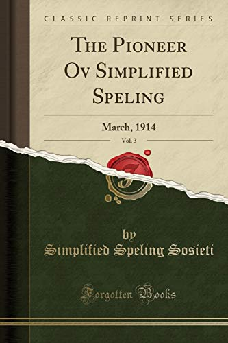 The Pioneer Ov Simplified Speling, Vol. 3: March, 1914 (Classic Reprint)