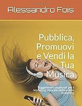 Pubblica, Promuovi e Vendi la Tua Musica: Suggerimenti essenziali per il Marketing Musicale nell'era dello Streaming (Stud...