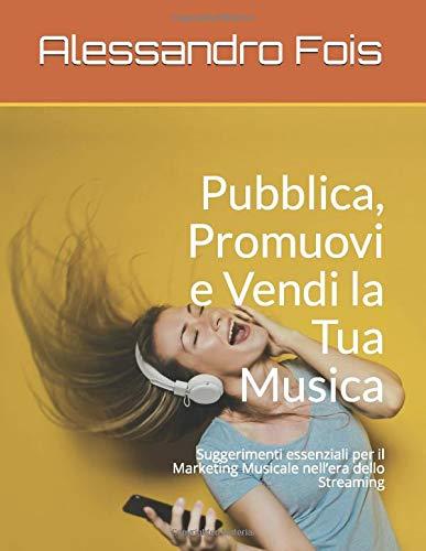 Pubblica, Promuovi e Vendi la Tua Musica: Suggerimenti essenziali per il Marketing Musicale nell'era dello Streaming