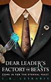 Dear Leader's Factory of Beasts: Come in for the Eternal Feast (English Edition)