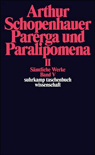 Parerga und Paralipomena II. Kleine philosophische Schriften: Band V: Parerga und Paralipomena. Kleine philosophische Schriften II: 665