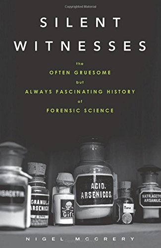 Compare Textbook Prices for Silent Witnesses: The Often Gruesome But Always Fascinating History of Forensic Science 1 Edition ISBN 9781613730027 by McCrery, Nigel