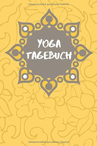 Yoga Tagebuch: Yoga Journal für Einsteiger, Anfänger und Fortgeschrittene • Logbuch für Yoga Kurse • Notizbuch Yoga • Yoga Planer • Yoga Kalender
