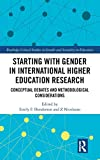 Starting with Gender in International Higher Education Research: Conceptual Debates and Methodological Considerations (Routledge Critical Studies in Gender and Sexuality in Education)