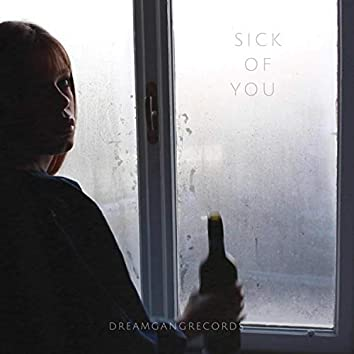 SICK OF YOU