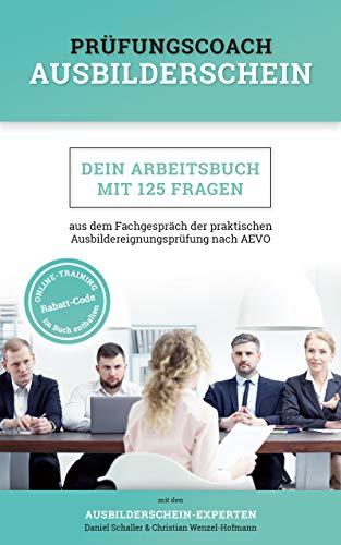 Prüfungscoach Ausbilderschein: Dein Arbeitsbuch mit 125 Fragen aus dem Fachgespräch...