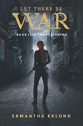 Let There Be War (Book 1: In The Beginning)