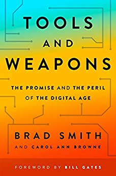 Tools and Weapons: The Promise and the Peril of the Digital Age by [Brad Smith, Carol Ann Browne, Bill Gates]