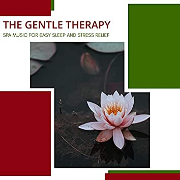The Gentle Therapy - Spa Music For Easy Sleep And Stress Relief