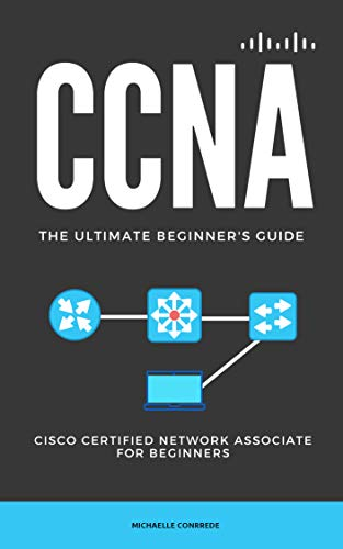CCNA: The Ultimate Beginner's Guide: Cisco Certified Network Associate for Beginners Front Cover